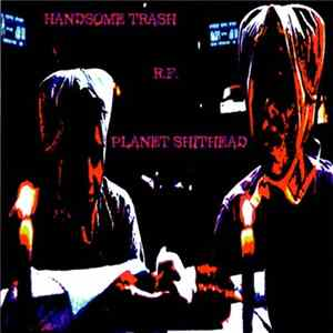 Handsome Trash / R.F. / Planet Shithead - Handsome Trash / R.F. / Planet Shithead FLAC