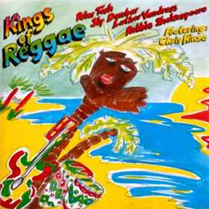 Sly Dunbar, Robbie Shakespeare, Peter Tosh, Mikey 'Mao' Chung Featuring Chris Hinze - Kings Of Reggae FLAC