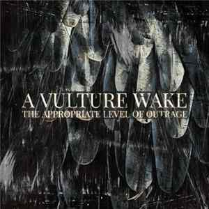 A Vulture Wake - The Appropriate Level Of Outrage FLAC