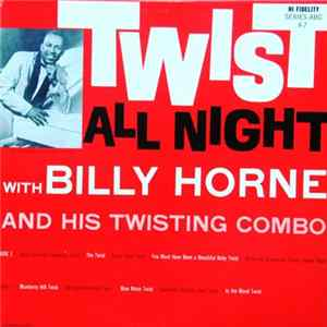 Billy Horne And His Twisting Combo - Twist All Night FLAC