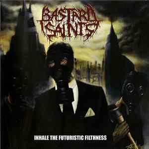 Bastard Saints - Inhale The Futuristic Filthness FLAC