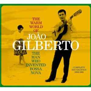 João Gilberto - The Warm World Of João Gilberto. The Man Who Invented Bossa Nova. Complete Recordings 1958-1961 FLAC