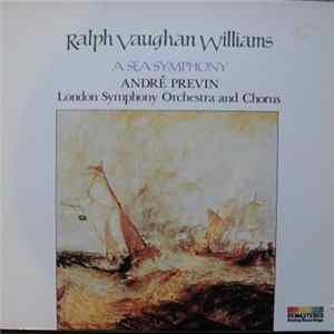 Ralph Vaughan Williams, London Symphony Orchestra And Chorus, André Previn - A Sea Symphony FLAC