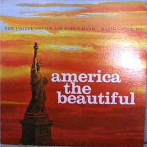 United States Air Force Band, The and The Singing Sergeants - America The Beautiful FLAC