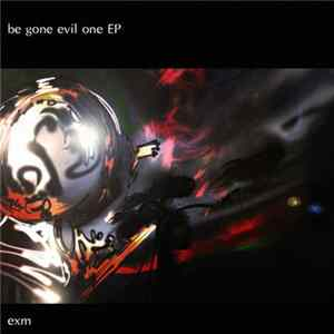 Exm - Be Gone Evil One - One track EP FLAC
